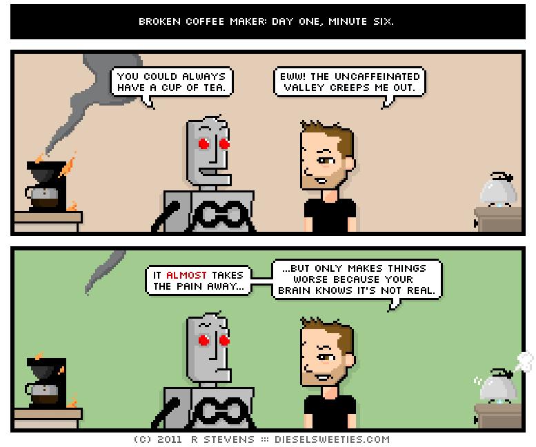 Coffee Maker Broke Meme : broken coffee maker: day one, minute six. : diesel sweeties by @rstevens robot webcomic & geeky ...